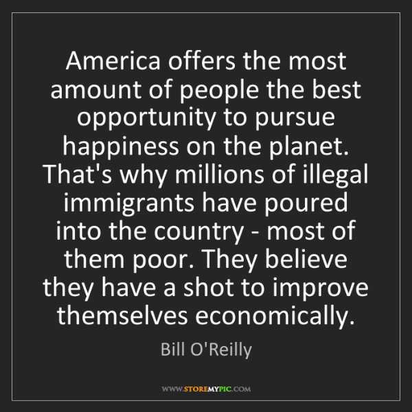 Bill O'Reilly: America offers the most amount of people the best opportunity...