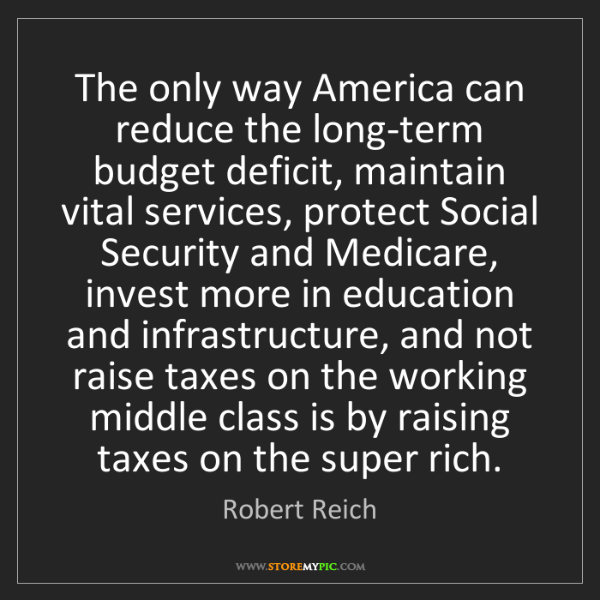 Robert Reich: The only way America can reduce the long-term budget...