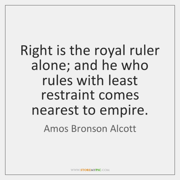 Right is the royal ruler alone; and he who rules with least ...