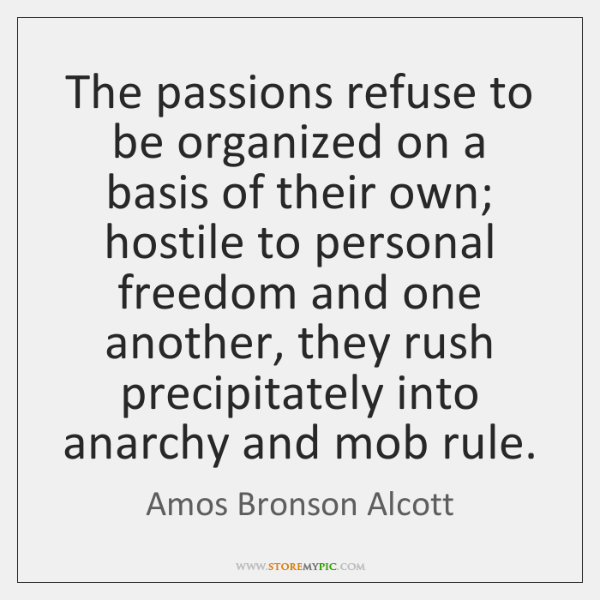The passions refuse to be organized on a basis of their own; ...