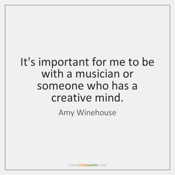 It's important for me to be with a musician or someone who ...