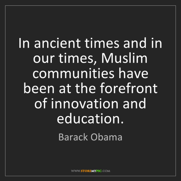 Barack Obama: In ancient times and in our times, Muslim communities...