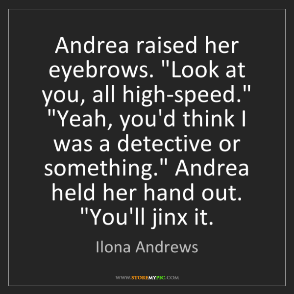 Ilona Andrews Andrea Raised Her Eyebrows Look At You All High