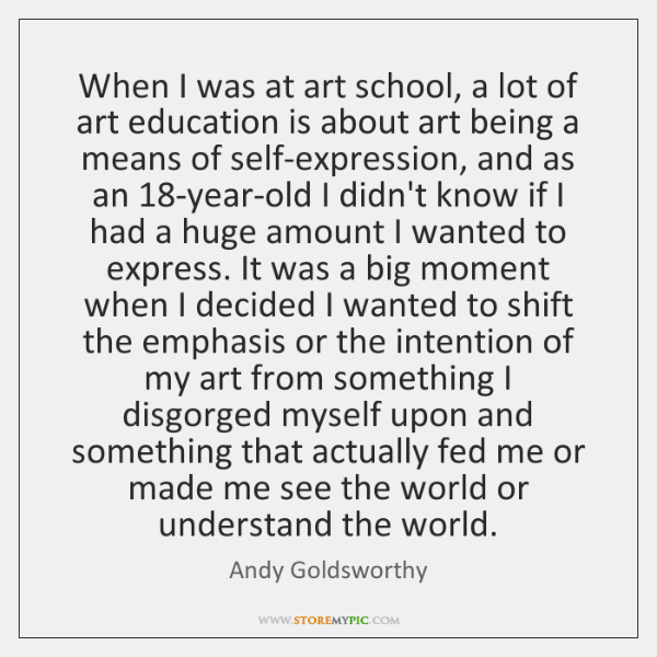 When I was at art school, a lot of art education is ...
