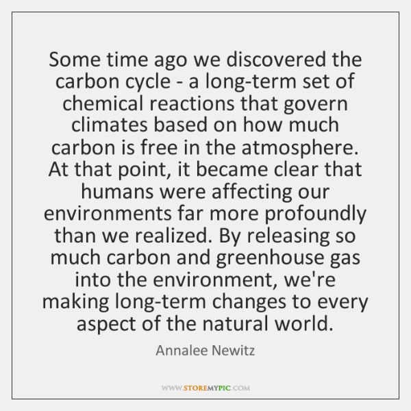 Some time ago we discovered the carbon cycle - a long-term set ...