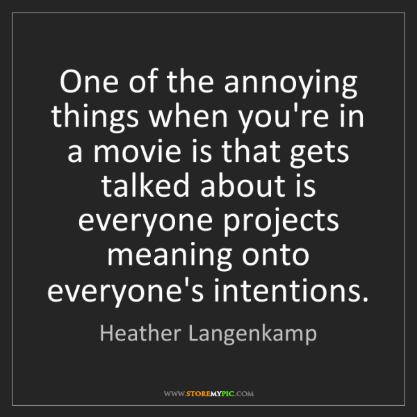 Heather Langenkamp: One of the annoying things when you're in a movie is...