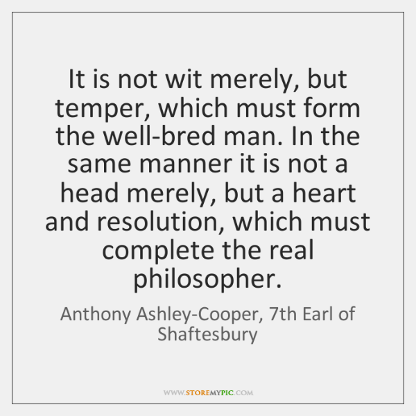 It is not wit merely, but temper, which must form the well-bred ...