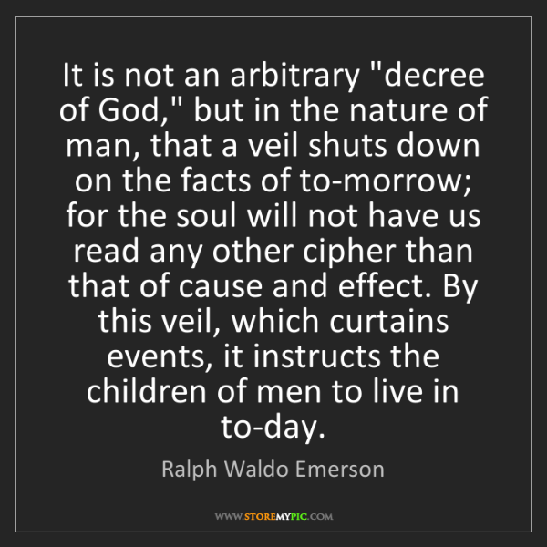 """Ralph Waldo Emerson: It is not an arbitrary """"decree of God,"""" but in the nature..."""