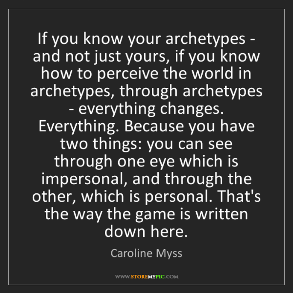 Caroline Myss: If you know your archetypes - and not just yours, if...