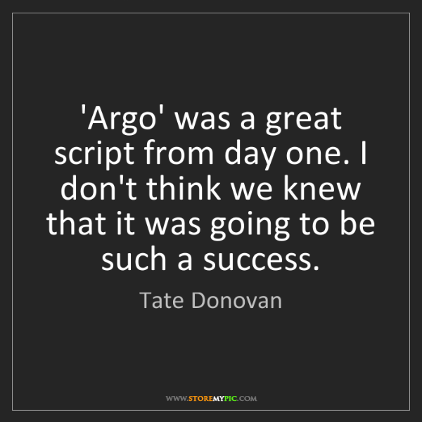 Tate Donovan: 'Argo' was a great script from day one. I don't think...