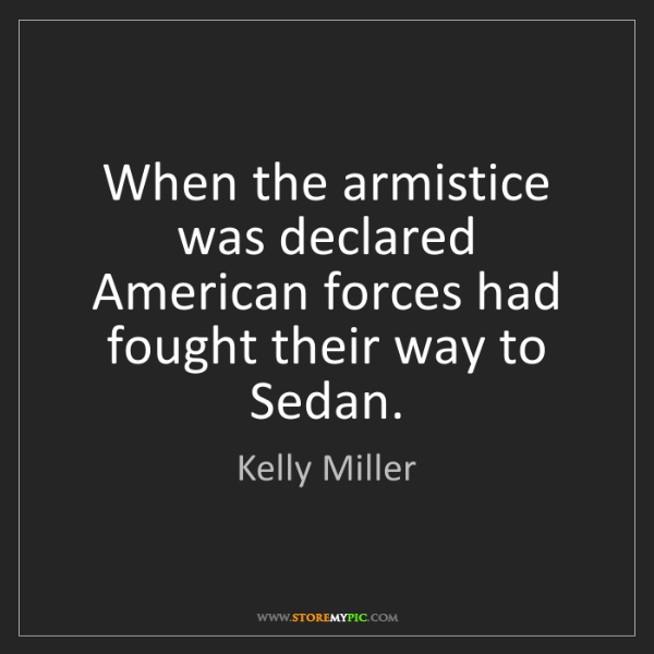 Kelly Miller: When the armistice was declared American forces had fought...