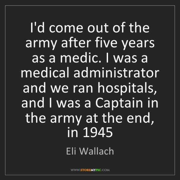 Eli Wallach: I'd come out of the army after five years as a medic....