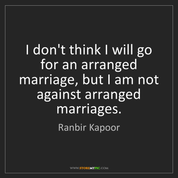 Ranbir Kapoor: I don't think I will go for an arranged marriage, but...
