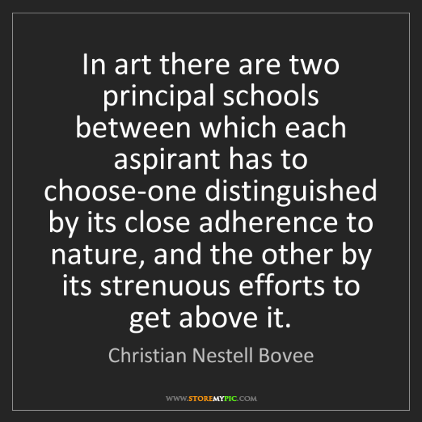 Christian Nestell Bovee: In art there are two principal schools between which...