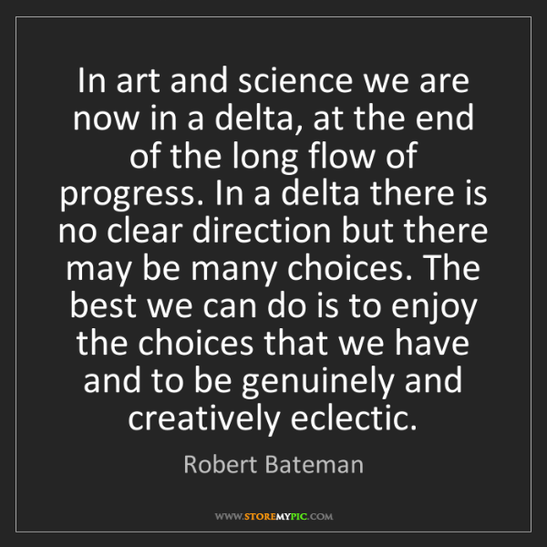 Robert Bateman: In art and science we are now in a delta, at the end...