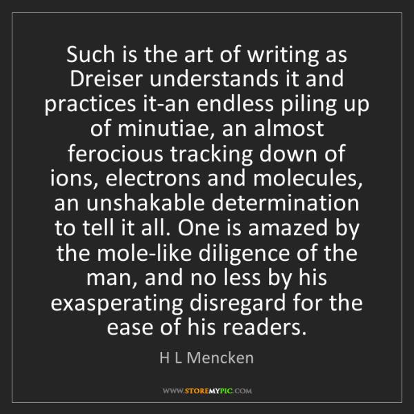 H L Mencken: Such is the art of writing as Dreiser understands it...