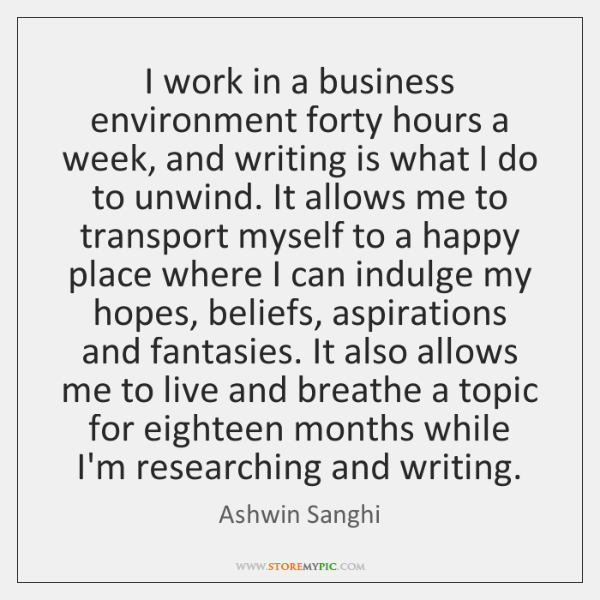 I work in a business environment forty hours a week, and writing ...