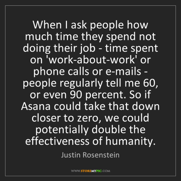 Justin Rosenstein: When I ask people how much time they spend not doing...