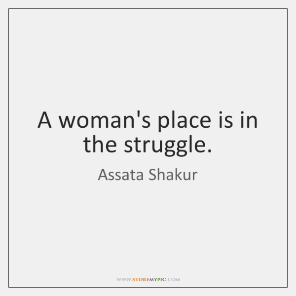 A woman's place is in the struggle.