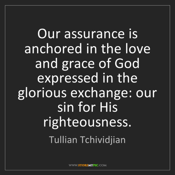 Tullian Tchividjian: Our assurance is anchored in the love and grace of God...