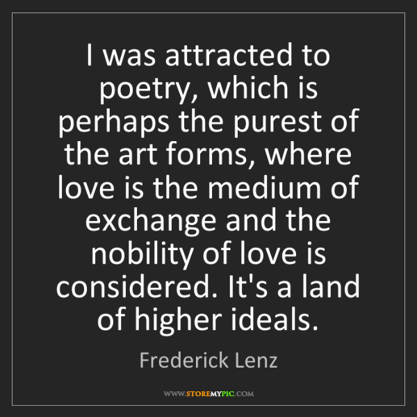 Frederick Lenz: I was attracted to poetry, which is perhaps the purest...