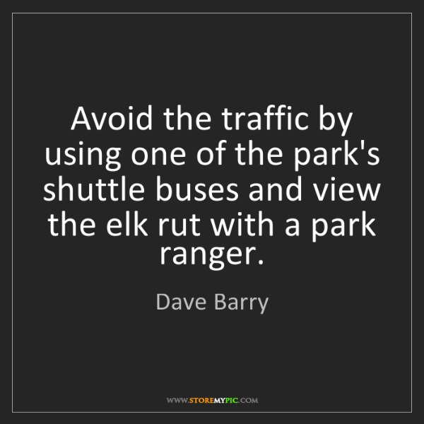 Dave Barry: Avoid the traffic by using one of the park's shuttle...