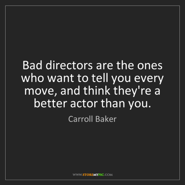 Carroll Baker: Bad directors are the ones who want to tell you every...