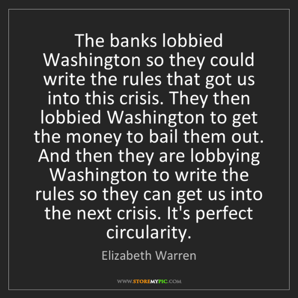 Elizabeth Warren: The banks lobbied Washington so they could write the...