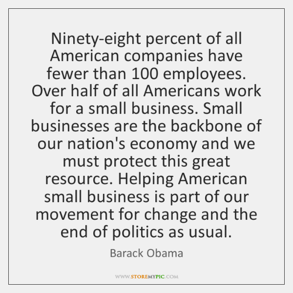 Ninety-eight percent of all American companies have fewer than 100 employees. Over half ...