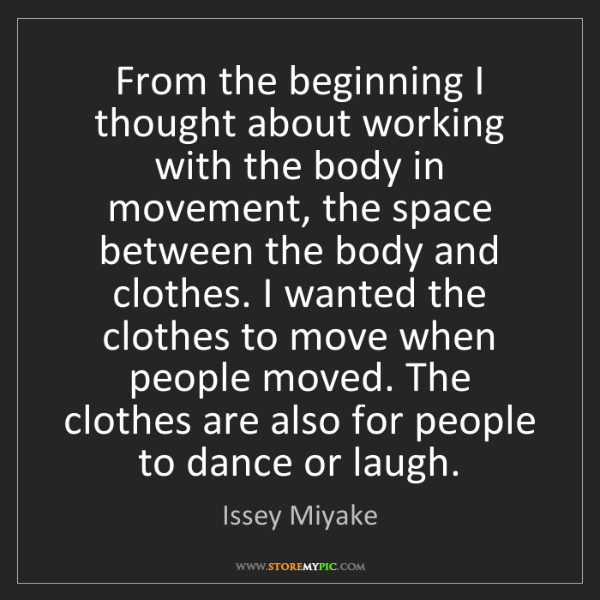 Issey Miyake: From the beginning I thought about working with the body...