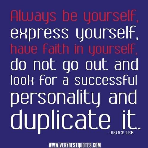 Always be yourself express yourself have faith in yourself