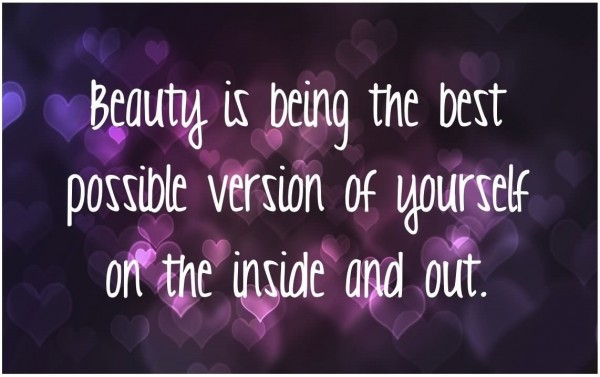 Beauty is being the best possible version of yourself on the inside and out
