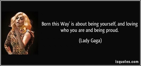 Born this way is about being yourself and loving who you are and being proud 00