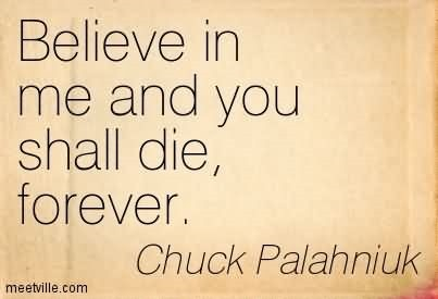 Believe in me and you shall die forever