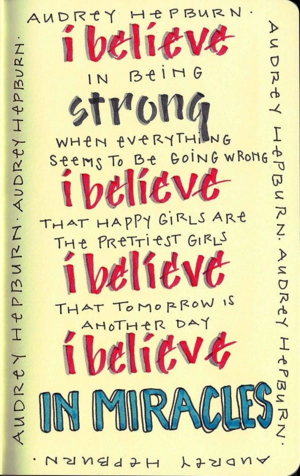 I believe in being strong when everything seems to be going wrong i believe