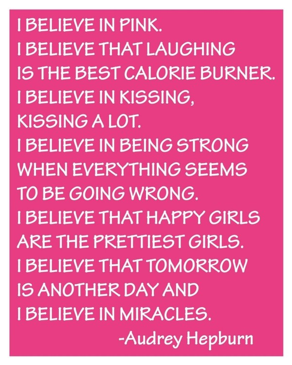 I believe in pink i believe that laughing is the best calorie burner i believe in kissi