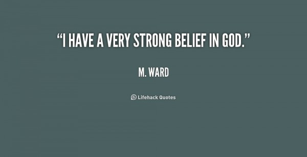 I have a very strong belief in god