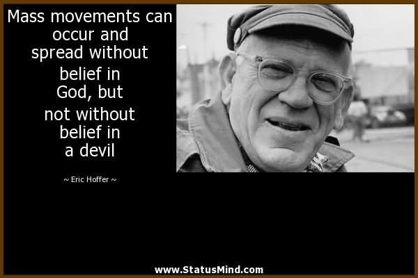 Mass movements can occur and spread without belief in god but not without belief in a d