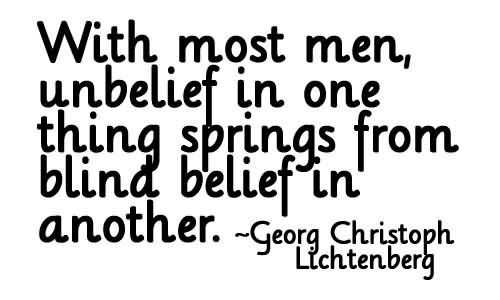 With most men unbelief in one thing springs from blind belief in another