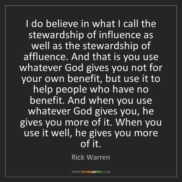 Rick Warren: I do believe in what I call the stewardship of influence...