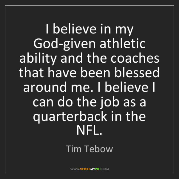 Tim Tebow: I believe in my God-given athletic ability and the coaches...