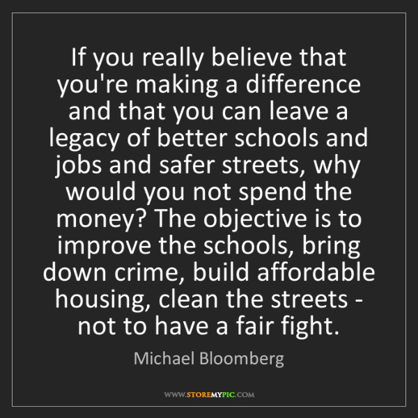 Michael Bloomberg: If you really believe that you're making a difference...