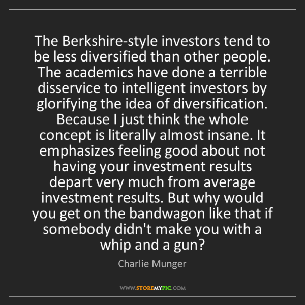 Charlie Munger: The Berkshire-style investors tend to be less diversified...