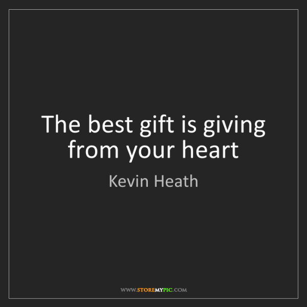 Kevin Heath: The best gift is giving from your heart