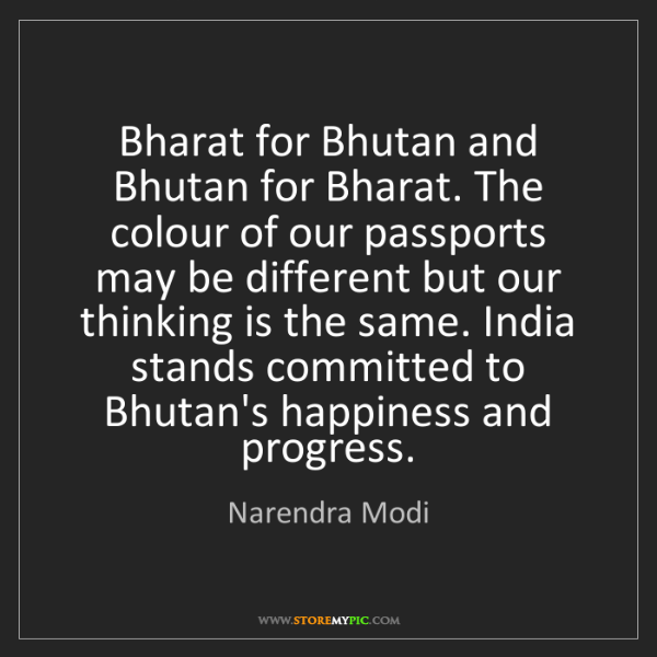 Narendra Modi: Bharat for Bhutan and Bhutan for Bharat. The colour of...