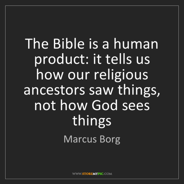 Marcus Borg: The Bible is a human product: it tells us how our religious...