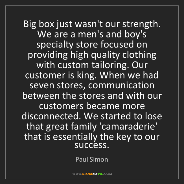 Paul Simon: Big box just wasn't our strength. We are a men's and...