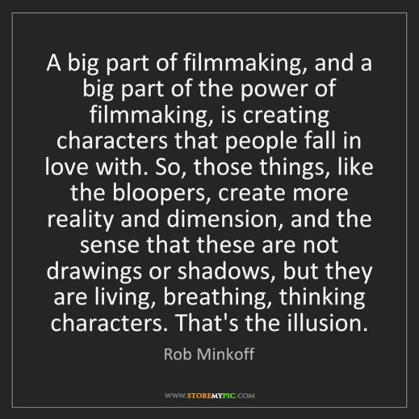 Rob Minkoff: A big part of filmmaking, and a big part of the power...