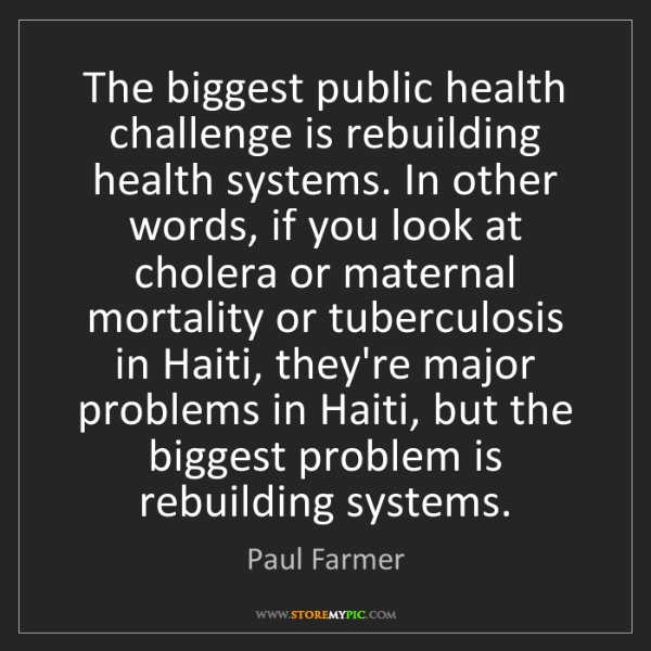 Paul Farmer: The biggest public health challenge is rebuilding health...