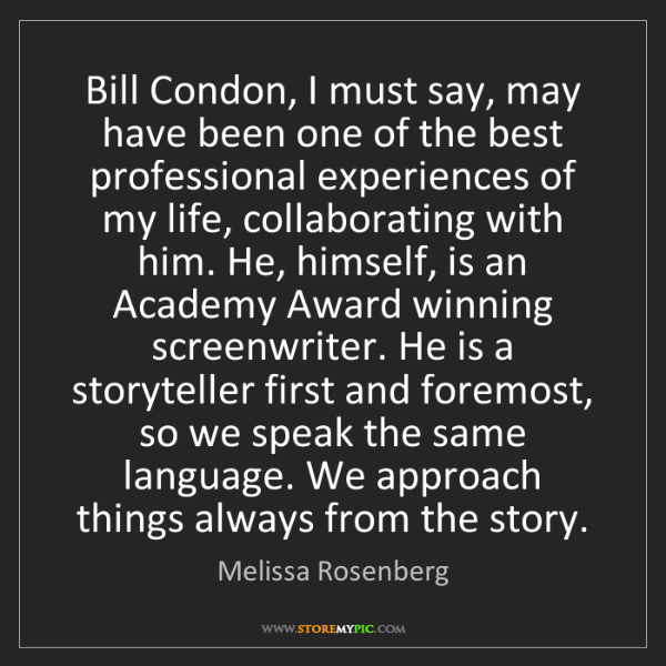 Melissa Rosenberg: Bill Condon, I must say, may have been one of the best...